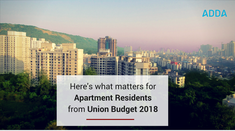 Union Budget 2018 Here S What Matters For Apartment Residents