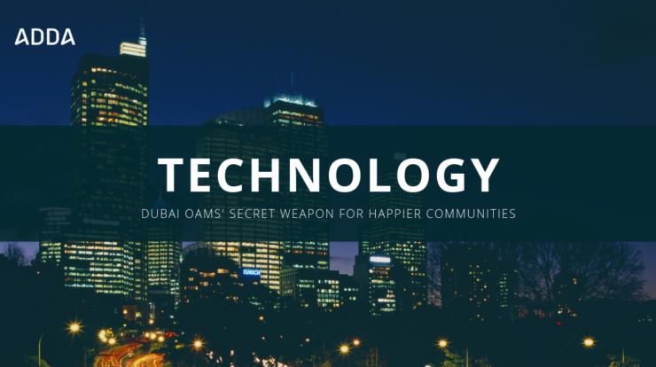 Technology - Dubai OAMs' Secret Weapon for Happier Communities