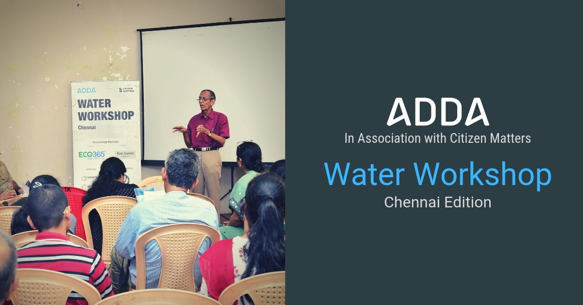 """It takes a crisis to wake up a city"" - Water Workshop Chennai"
