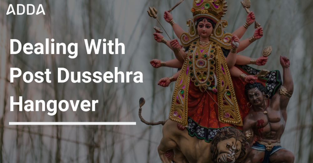 Dealing With Post Dussehra Hangover