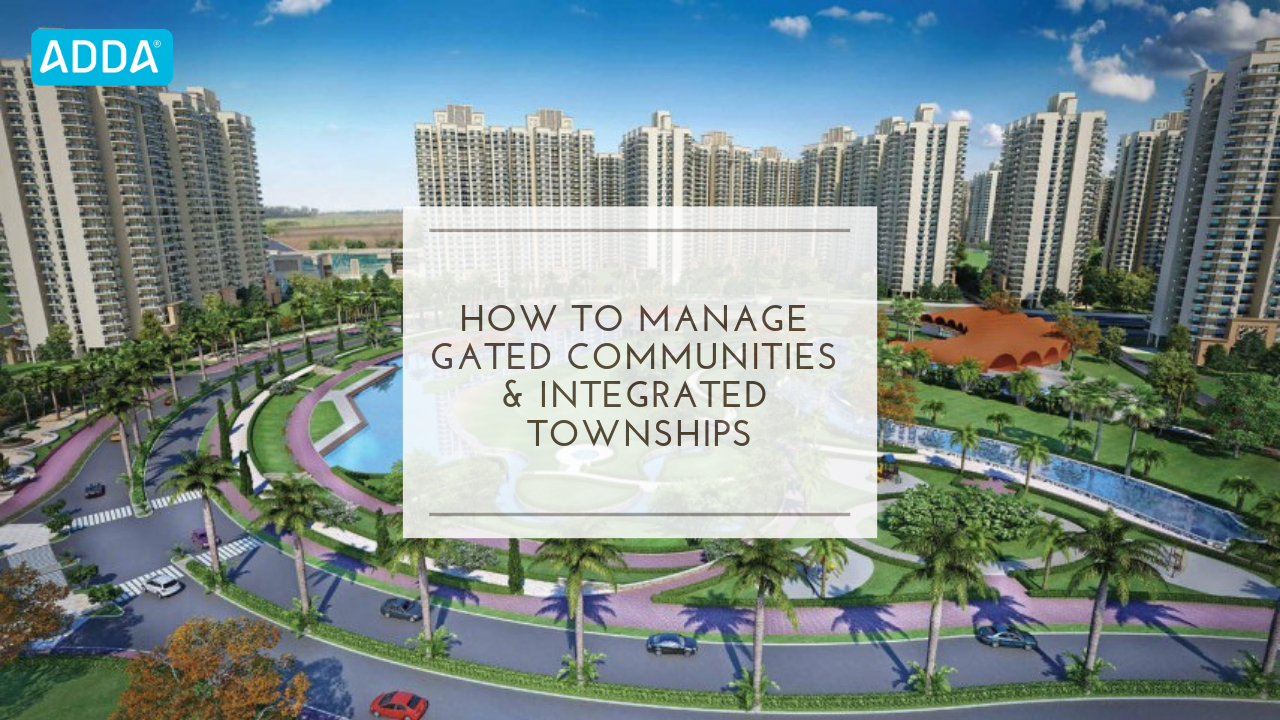 HOW TO MANAGE GATED COMMUNITIES & INTEGRATED TOWNSHIPS