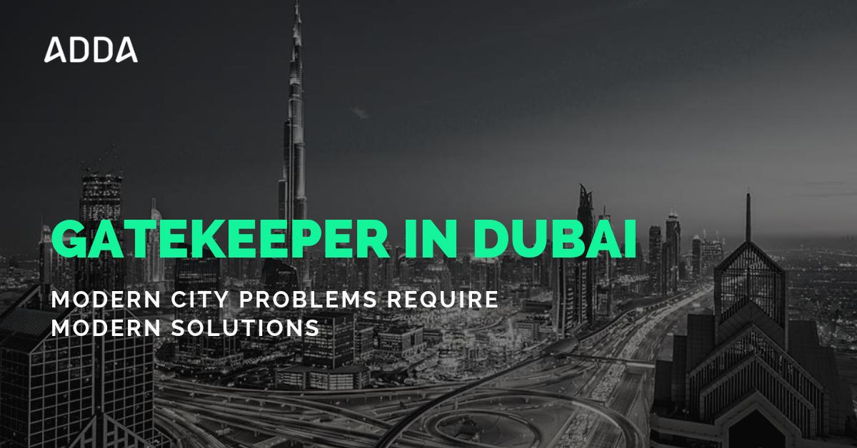 GateKeeper in Dubai - Modern City Problems Require Modern Solutions